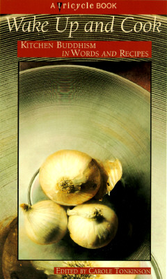 Wake Up and Cook: Kitchen Buddhism in Words and Recipes - Tonkinson, Carole, and Tricycle, Magazine