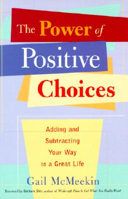 The Power of Positive Choices: Adding and Subtracting Your Way to a Great Life - McMeekin, Gail