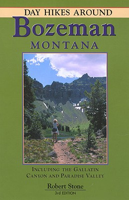 Day Hikes Around Bozeman, Montana: Including the Gallatin Canyon and Paradise Valley - Stone, Robert