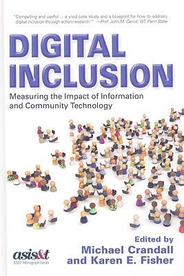 Digital Inclusion: Measuring the Impact of Information and Community Technology - Crandall, Michael (Editor), and Fisher, Karen E (Editor)