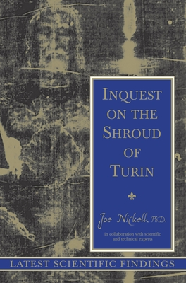 Inquest on the Shroud of Turin: Latest Scientific Findings - Nickell, Joe, and Joe, Nickell