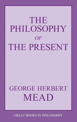 The Philosophy of the Present - Mead, George Herbert, and Murphy, Arthur Edward (Preface by)