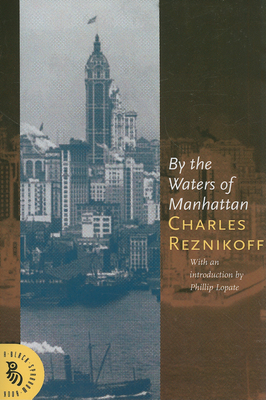 By the Waters of Manhatten - Reznikoff, Charles, and Lopate, Phillip (Foreword by)