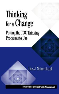 Thinking for a Change: Putting the Toc Thinking Processes to Use - Scheinkopf, Lisa