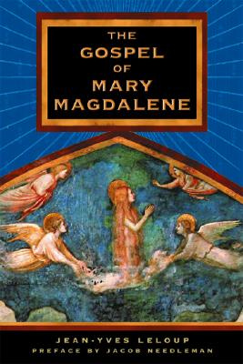 The Gospel of Mary Magdalene - LeLoup, Jean-Yves (Editor), and Rowe, Joseph (Translated by), and Needleman, Jacob (Preface by)