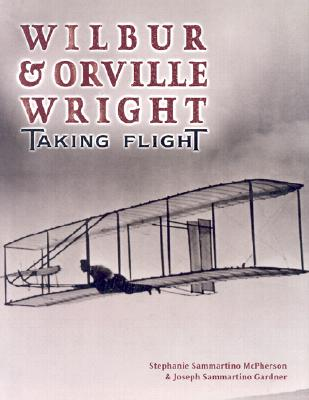 Wilbur & Orville Wright: Taking Flight - McPherson, Stephanie Sammartino, and Gardner, Joseph Sammartino