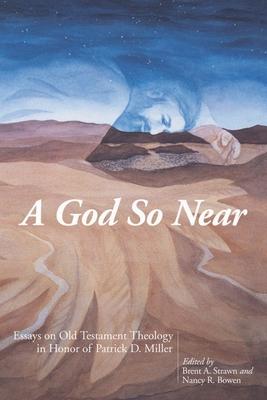 A God So Near: Essays on Old Testament Theology in Honor of Patrick D. Miller - Miller, Patrick D, Professor, Jr.