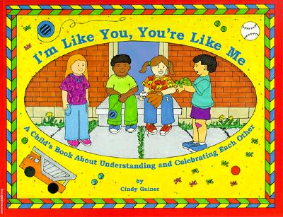 I'm Like You, You're Like Me: A Child's Book about Understanding and Celebrating - Gainer, Cindy (Illustrator)
