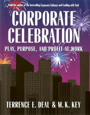 Corporate Celebration Play, Purpose, and Profit at Work - Deal, Terrence E, Ph.D., and Key, M K