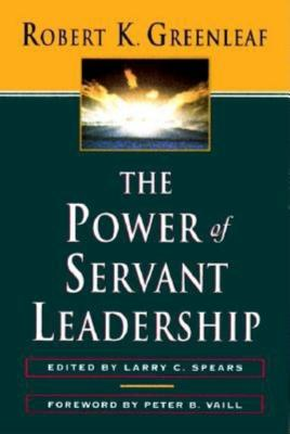 The Power of Servant-Leadership - Greenleaf, Robert K, and Spears, Larry C (Editor), and Vaill, Peter B