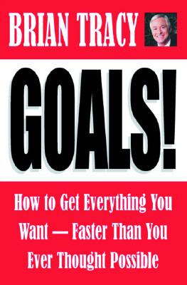 Goals!: How to Get Everything You Want Faster Than You Ever Thought Possible - Tracy, Brian