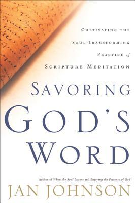 Savoring God's Word: Cultivating the Soul-Transforming Practice of Scripture Meditation - Johnson, Jan