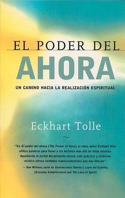 El Poder del Ahora: Un Camino Hacia La Realizacion Espiritual - Tolle, Eckhart, and Matarranz, Margarita (Translated by)