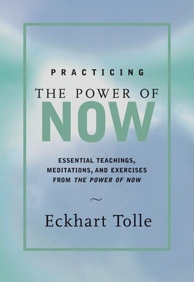 Practicing the Power of Now: Meditations, Exercises, and Core Teachings for Living the Liberated Life - Tolle, Eckhart