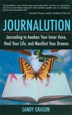 Journalution: Journal Writing to Awaken Your Inner Voice, Heal Your Life, and Manifest Your Dreams - Grason, Sandy
