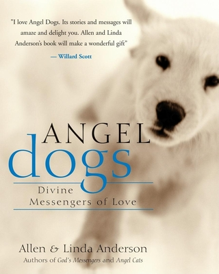 Angel Dogs: Divine Messengers of Love - Anderson, Allen, Capt., and Anderson, Linda C