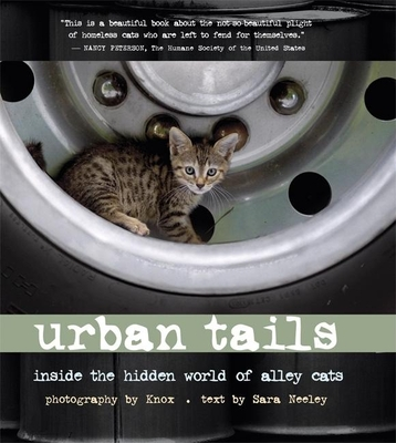 Urban Tails: Inside the Hidden World of Alley Cats - Knox (Photographer), and Neeley, Sara (Text by)
