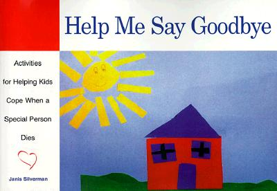 Help Me Say Goodbye: Activities for Helping Kids Cope When a Special Person Dies - Silverman, Janis