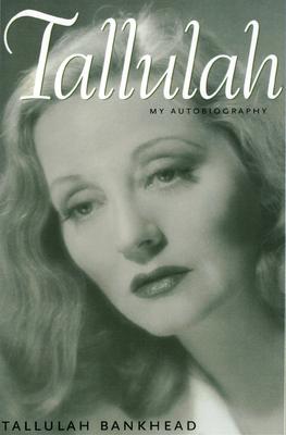 Tallulah: My Autobiography - Bankhead, Tallulah