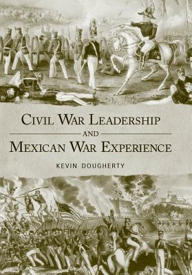Civil War Leadership and Mexican War Experience - Dougherty, Kevin