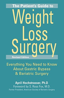 The Patient's Guide to Weight Loss Surgery: Everything You Need to Know about Gastric Bypass & Bariatric Surgery - Hochstrasser, April, and Fox, S Ross (Foreword by)