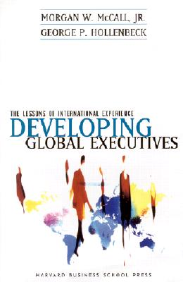 Developing Global Executives - McCall, Morgan W, Jr., and Hollenbeck, George P