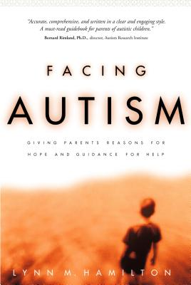 Facing Autism: Giving Parents Reasons for Hope and Guidance for Help - Hamilton, Lynn M, and Rimland, Bernard, Ph.D. (Foreword by)