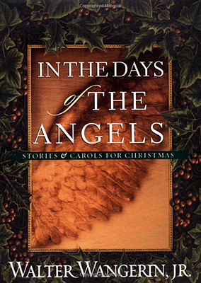 In the Days of the Angels: Stories & Carols for Christmas - Wangerin, Walter, Jr.