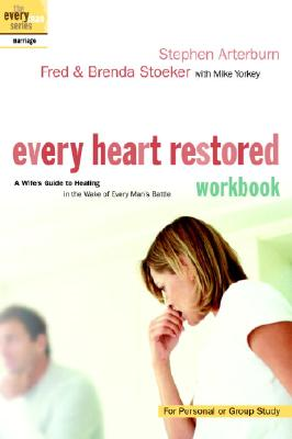 Every Heart Restored Workbook: A Wife's Guide to Healing in the Wake of Every Man's Battle - Arterburn, Stephen, and Stoeker, Fred, and Stoeker, Brenda