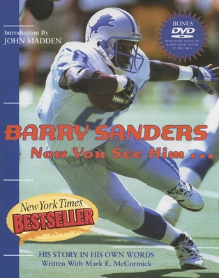 Barry Sanders Now You See Him...: His Story in His Own Words - Sanders, Barry, and McCormick, Mark E, and Madden, John (Introduction by)