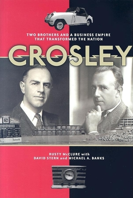Crosley: Two Brothers and a Business Empire That Transformed the Nation - McClure, Rusty, and Stern, David, and Banks, Michael A