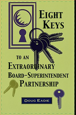 Eight Keys to an Extraordinary Board-Superintendent Partnership - Eadie, Douglas C