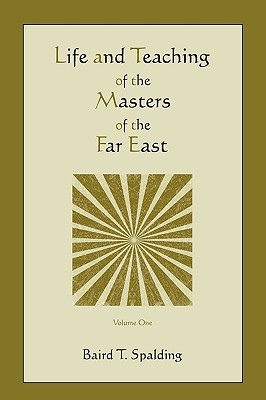 Life and Teaching of the Masters of the Far East (Volume One) - Spalding, Baird T