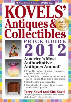 Kovels' Antiques and Colectibles Price Guide 2012: America's Bestselling Antiques Annual - Kovel, Terry, and Kovel, Kim