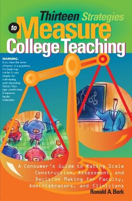 Thirteen Strategies to Measure College Teaching: A Consumer's Guide to Rating Scale Construction, Assessment, and Decision Making for Faculty, Administrators, and Clinicians - Berk, Ronald A, PH.D., and Theall, Mike (Foreword by)