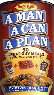 A Man, a Can, a Plan: 50 Great Guy Meals Even You Can Make - Joachim, David, and Men's Health
