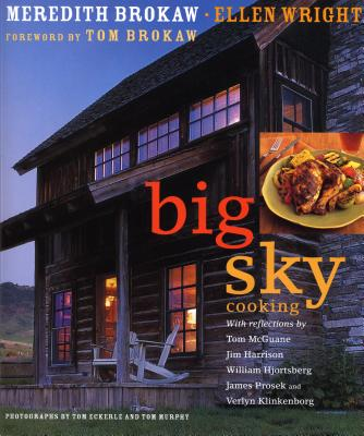 Big Sky Cooking - Brokaw, Meredith, and Wright, Ellen, and Eckerle, Tom (Photographer)