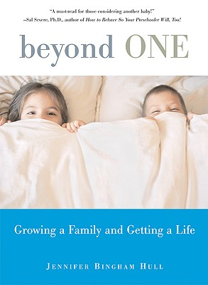 Beyond One: Growing a Family and Getting a Life - Hull, Jennifer Bingham