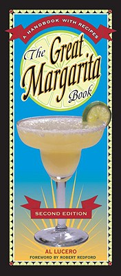 The Great Margarita Book: A Handbook with Recipes - Lucero, Al, and Redford, Robert (Foreword by)