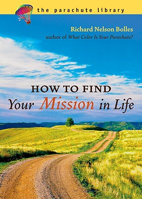 How to Find Your Mission in Life - Bolles, Richard Nelson