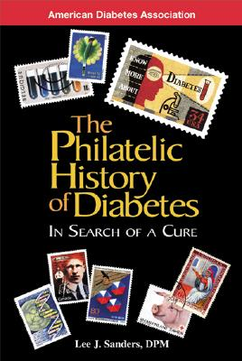 The Philatelic History of Diabetes - Sanders, Lee J, D.P.M., and Sanders Lee