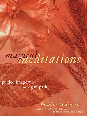 Magical Meditations: Guided Imagery for the Pagan Path - Galenorn, Yasmine