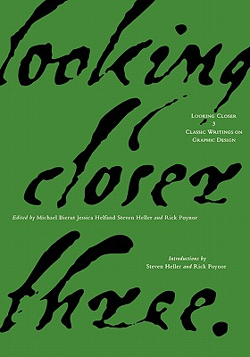 Looking Closer 3: Classic Writings on Graphic Design - Bierut, Michael (Editor), and Helfand, Jessica (Editor), and Poynor, Rick (Editor)