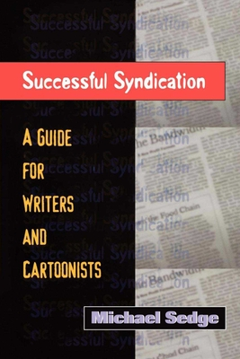 Successful Syndication Successful Syndication: A Guide for Writers and Cartoonists a Guide for Writers and Cartoonists - Sedge, Michael H