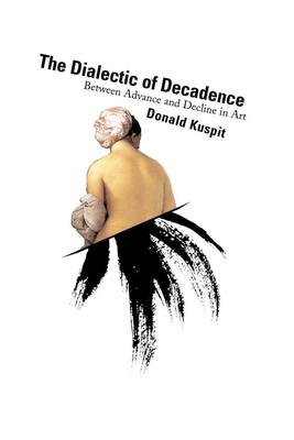 The Dialectic of Decadence - Kuspit, Donald B