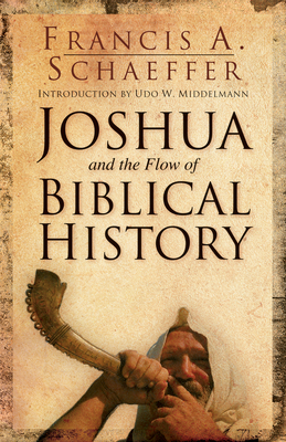 Joshua and the Flow of Biblical History - Schaeffer, Francis A, and Middelmann, Udo (Introduction by)