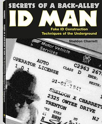 Secrets of a Back Alley Id Man: Fake Id Construction Techniques of the Underground - Charrett, Sheldon, and Charrett, Charrett