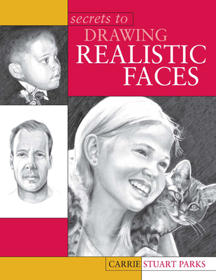 Secrets to Drawing Realistic Faces - Parks, Carrie Stuart, and Bradley, Barbara
