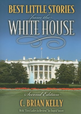 Best Little Stories from the White House - Kelly, C Brian, and Smyer, Ingrid
