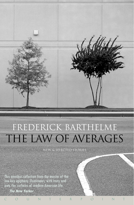 The Law of Averages: New and Selected Stories - Barthelme, Frederick